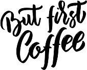 But first coffee. Hand drawn lettering on white background.