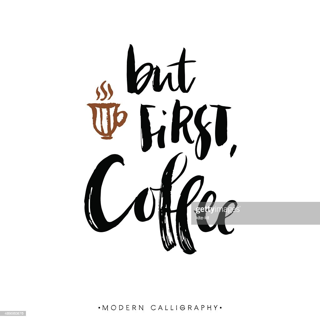 But first, coffee. Modern brush calligraphy. Handwritten lettering.