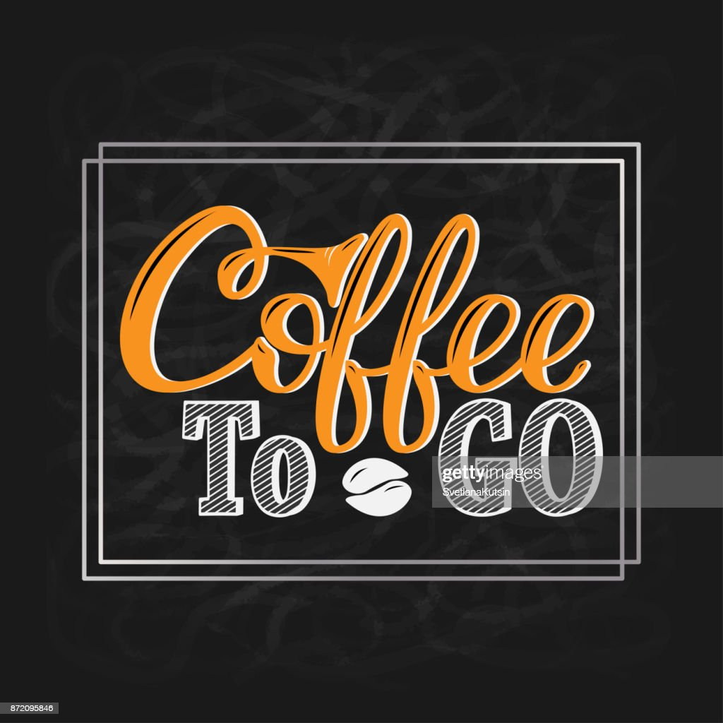 Coffee to go. Hand-drawn lettering for prints, posters, menu design, banners, stikers. Coffee lettering logo