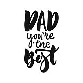 Dad, you're the Best - hand drawn lettering phrase isolated on the white background. Fun brush ink vector illustration for banners, greeting card, poster design.