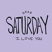 Dear Saturday I love you word vector illustration