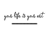 Decorative Your Life is Your Art Text for Fashion Prints