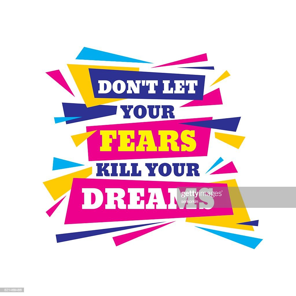 Don't let your fears kill your dreams. Inspiring motivation quote