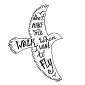 Don't make me walk, when I want to fly. Inspirational quote about freedom in flying bird.