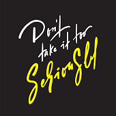 Don't take it too seriously - inspire and motivational quote. Hand drawn beautiful lettering. Print for inspirational poster, t-shirt, bag, cups, card, flyer, sticker, badge. Cute original vector sign
