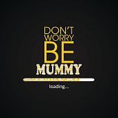 Don't worry be mummy - funny inscription template
