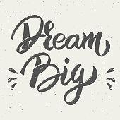 Dream big. Hand drawn lettering
