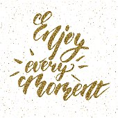 Enjoy every moment phrase - inspirational freehand ink