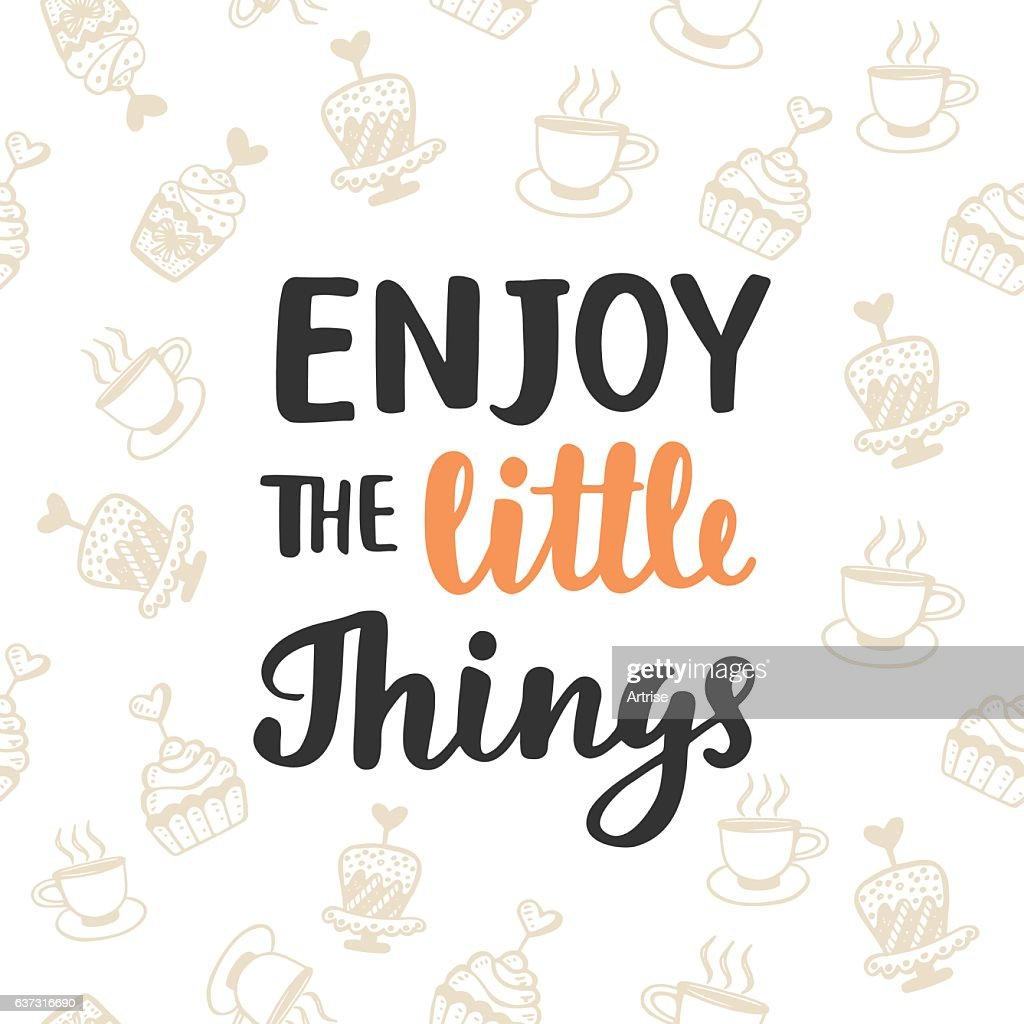 Enjoy the little things. Hand written brush lettering