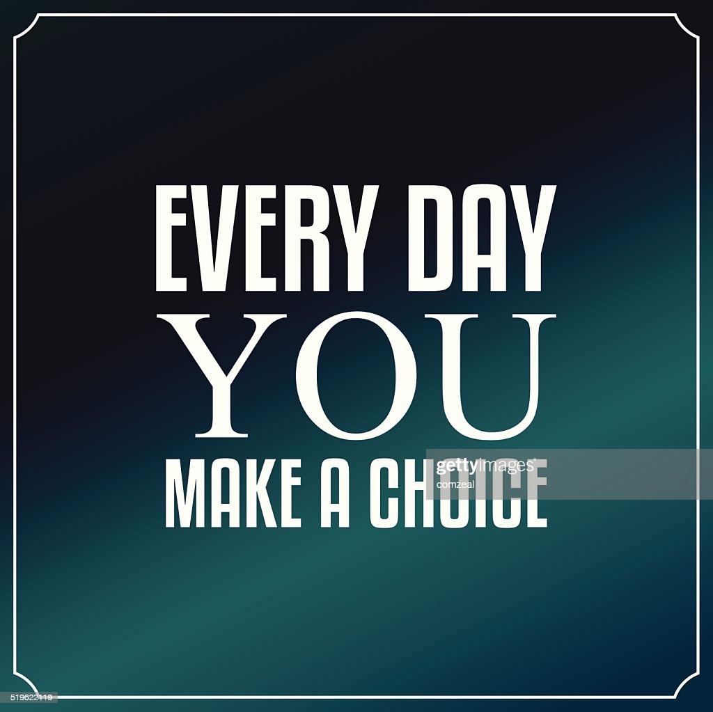 Every day you make a choice. Quotes Typography Background Design