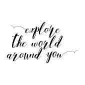 Explore the world around you, hand drawn wonder, exploration quote. Artworks for wear. Inspirational typography emblem.