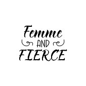 Femme and fierce. Feminism quote, woman motivational slogan. lettering. Vector design.