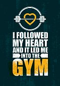 I Followed My Heart And It Led Me To The Gym. Inspiring Workout and Fitness Gym Motivation Quote Illustration