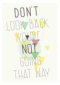 Geometric poster. Don`t look back you`re not going that way