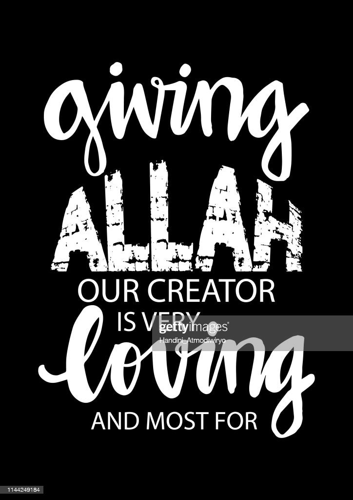 Giving Allah our creator is very loving and most for.