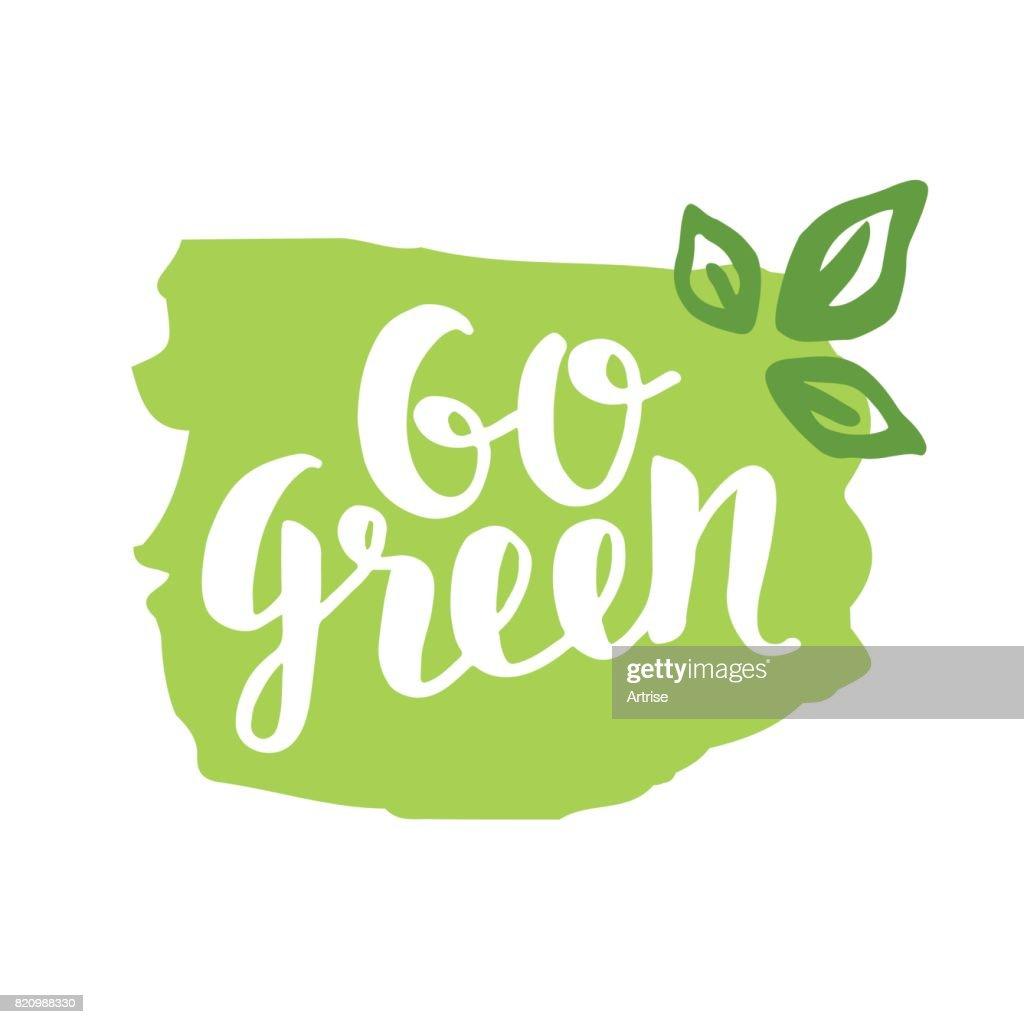 Go Green badge, trendy brush lettering, inspirational phrase