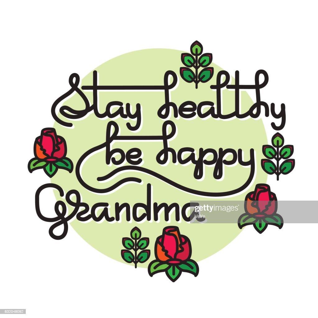 Grandma  Stay Healthy, Be Happy. Vector greeting card.