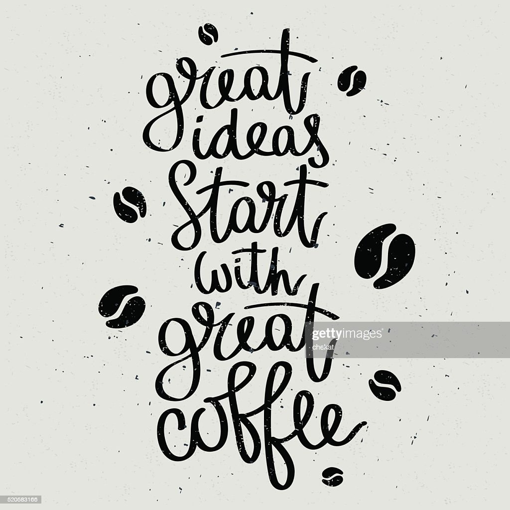Great ideas start with great coffee.