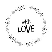 Hand drawn vector plants wreath and with love sign on the white background