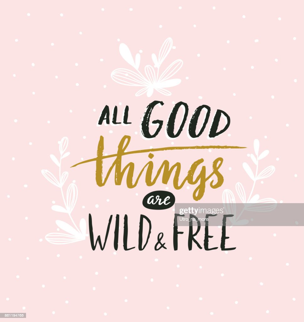 Hand lettered inspirational quote. Modern calligraphy on pink background. Cute  illustration, modern and elegant home decor. Vector print design with lettering - ' all good things are wild and free '.