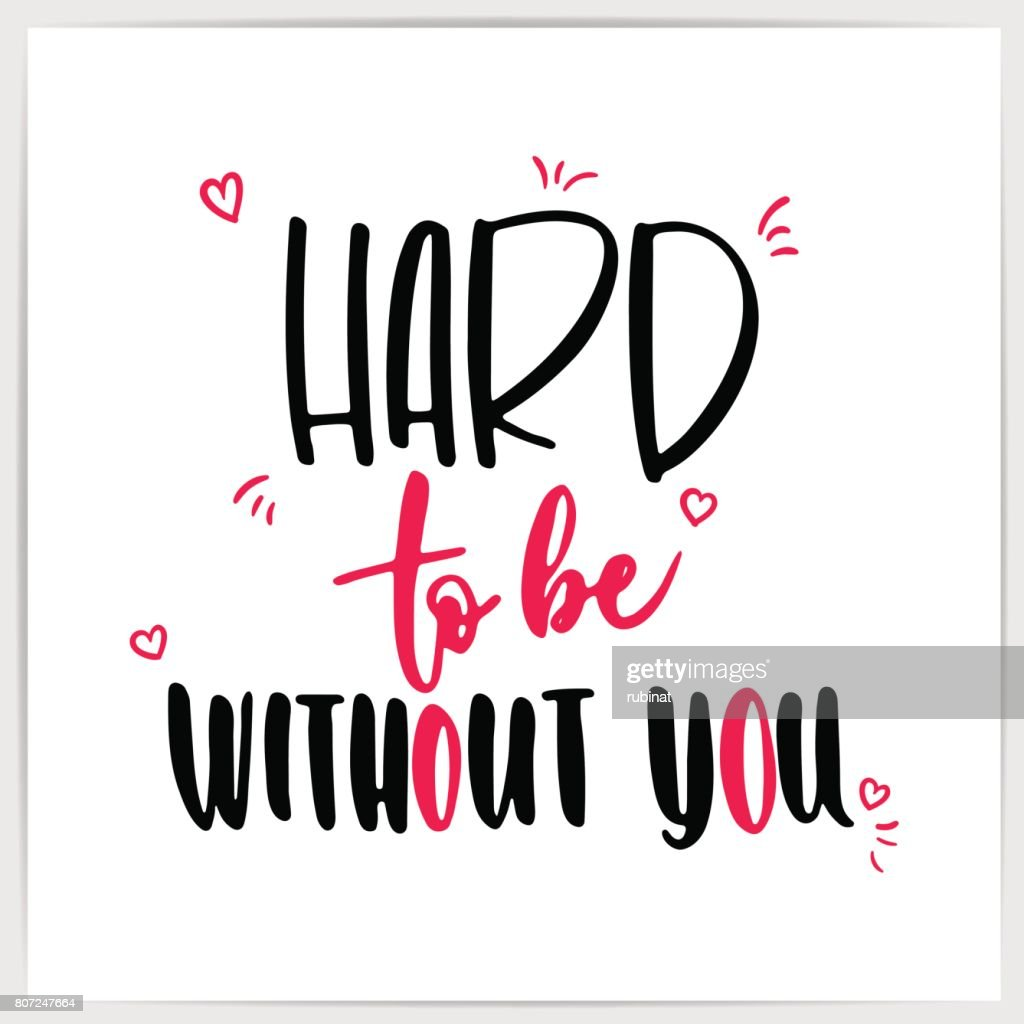Download Hand Lettering Love Quote Hard To Be Without You Made By ...