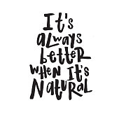 Hand written lettering quote. Its always better when its natural.