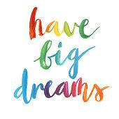 """Have big dreams"" calligraphic poster."
