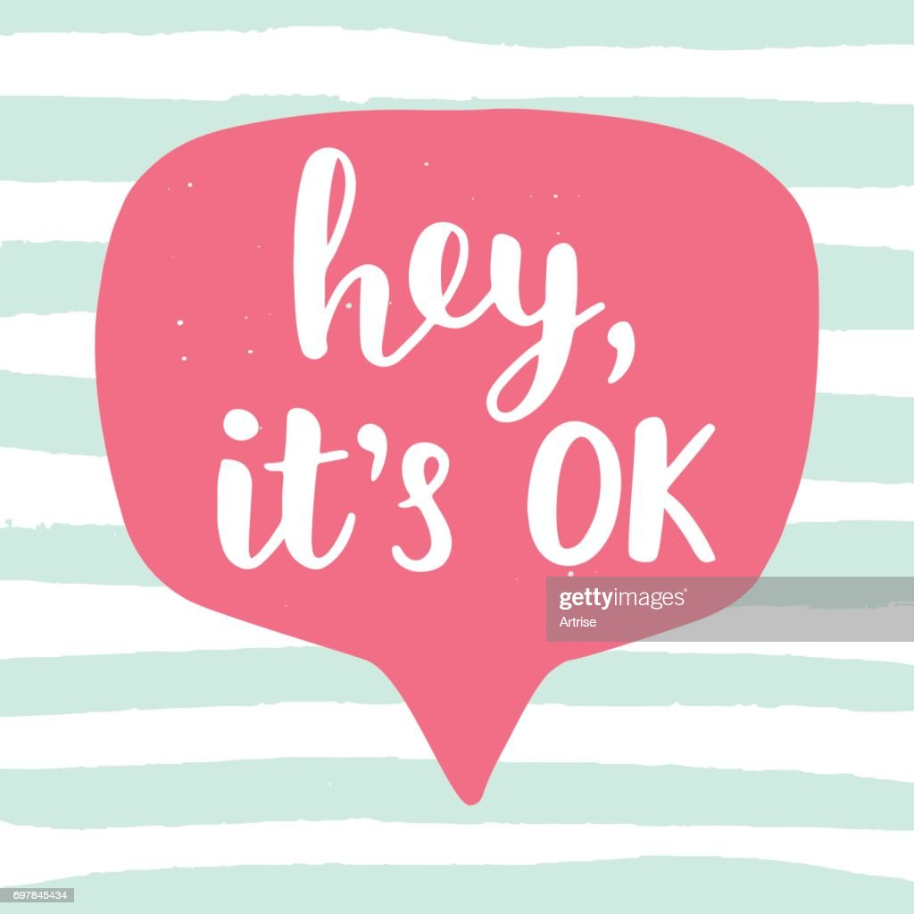 Hey, it's OK funny phrase. Hand lettering in speech bubble. Motivational quote