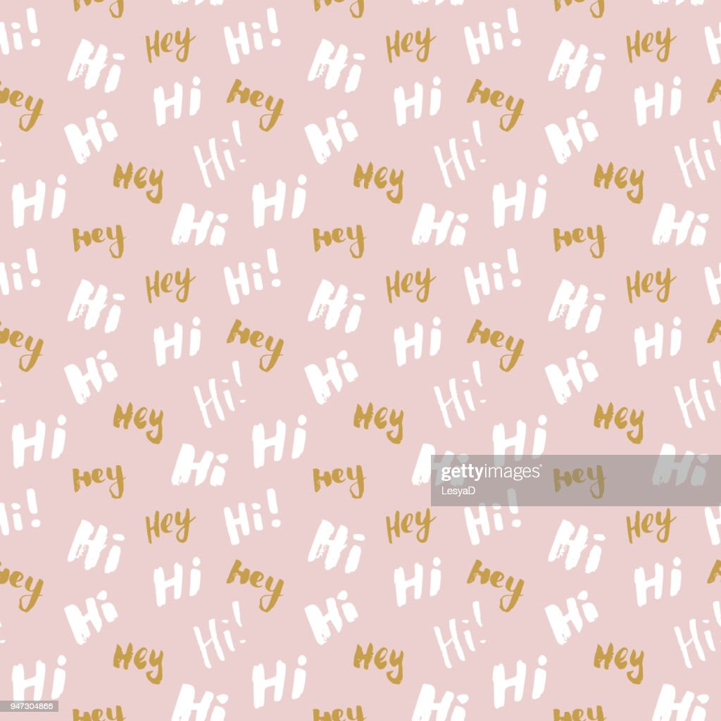 Hi and hey lettering sign seamless pattern. Hand drawn sketched grunge greeting words, grunge textured retro badge, Vintage typography design print, vector illustration