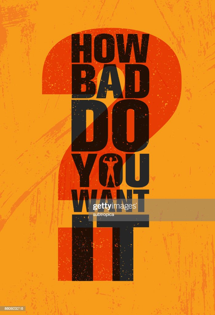 How Bad Do You Want It - Inspiring Workout and Fitness Gym Motivation Quote Illustration Sign. Creative Vector