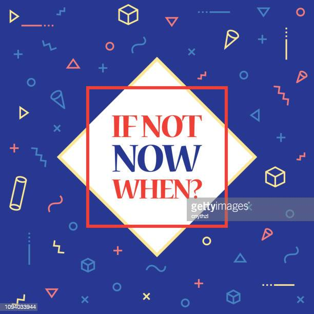 If Not Now, When? Inspiring Creative Motivation Quote Poster Template. Vector Typography - Illustration