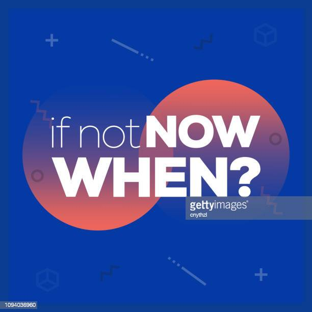if not now, when? inspiring creative motivation quote poster template. vector typography - illustration - aggression stock illustrations