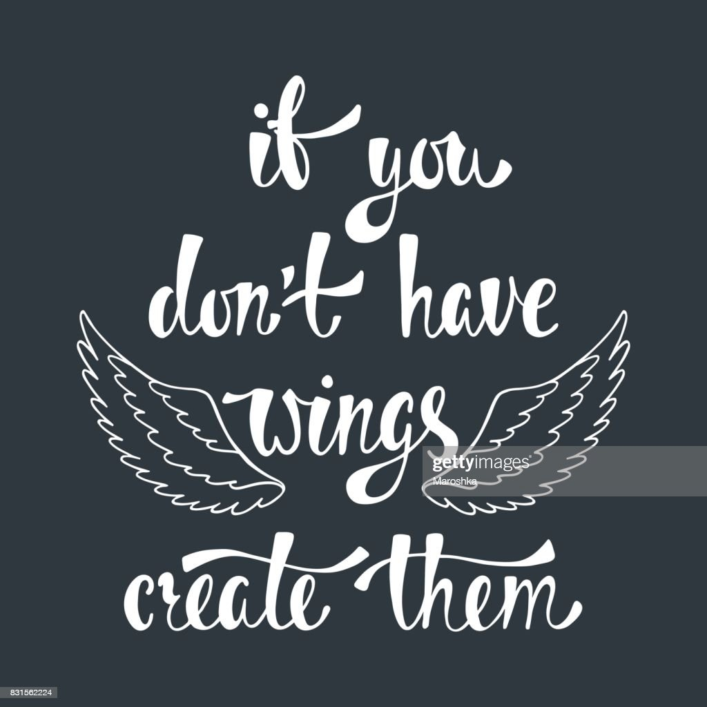 If you don't have wings, create them. Inspirational quote about freedom.