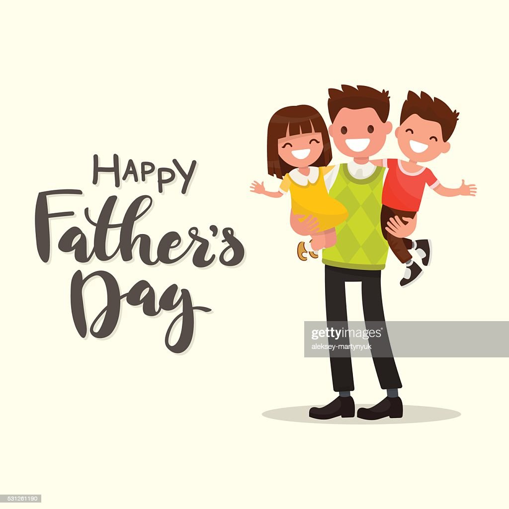 Inscription Happy Father's Day. Father holding his son and daugh