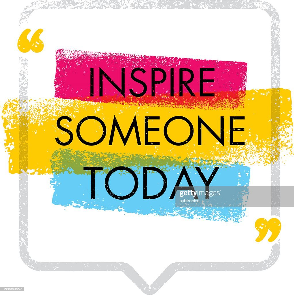 Inspire Someone Today. Motivation Quote Concept