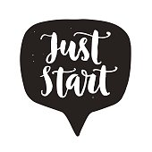 Just start. Motivational hand written lettering in speech bubble