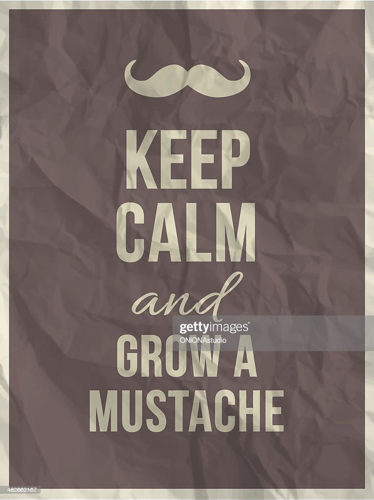 Keep calm and grow a mustache - quote