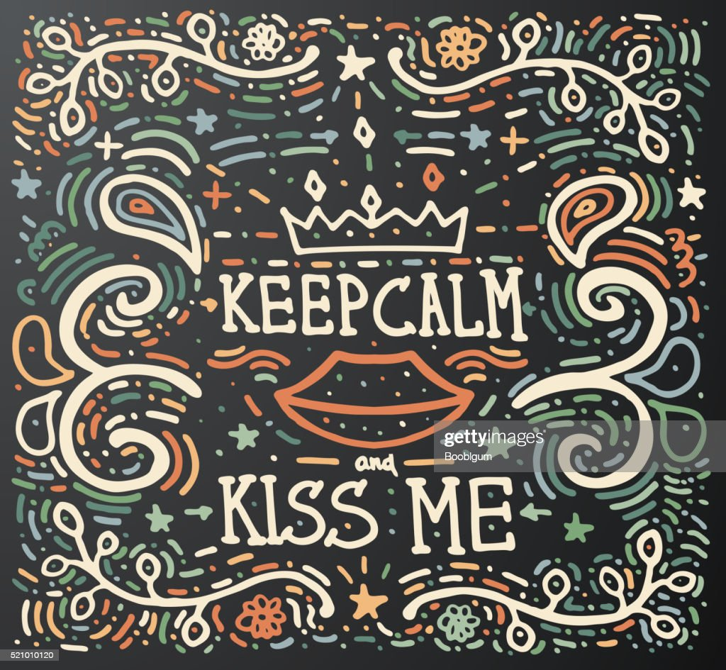 Keep Calm and kiss me. Hand drawn vintage print.
