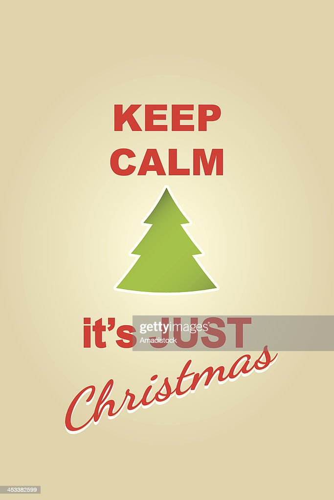 Keep Calm it is just christmas
