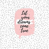 Let your dreams come true fashion poster. Vector quote with pink speech bubble on abstract confetti background. Typography poster.