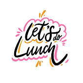 Let's do Lunch. Hand drawn vector lettering phrase. Cartoon style.