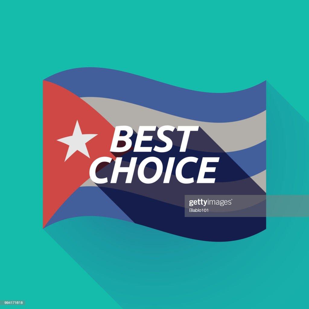 Long shadow Cuba flag with    the text BEST CHOICE