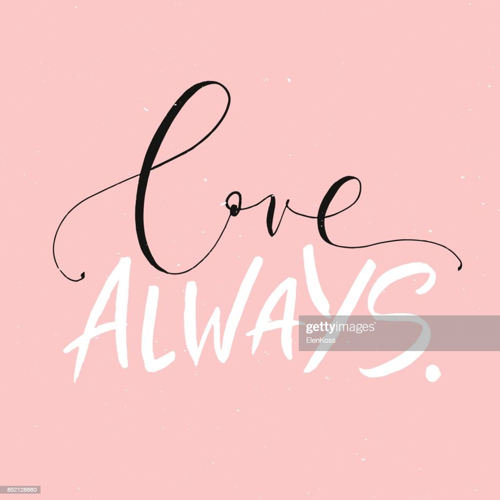 Love always. Handwritten lettering phrase isolated on the pink background. Calligraphy for typography greeting and invitation card. Brush Lettering romantic poster.