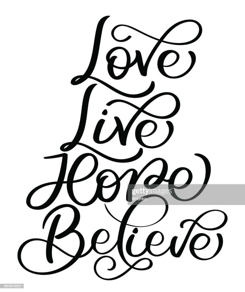 Love live hope believe text on white background. Hand drawn Calligraphy lettering Vector illustration EPS10