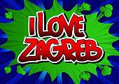 I Love Zagreb - Comic book style word.
