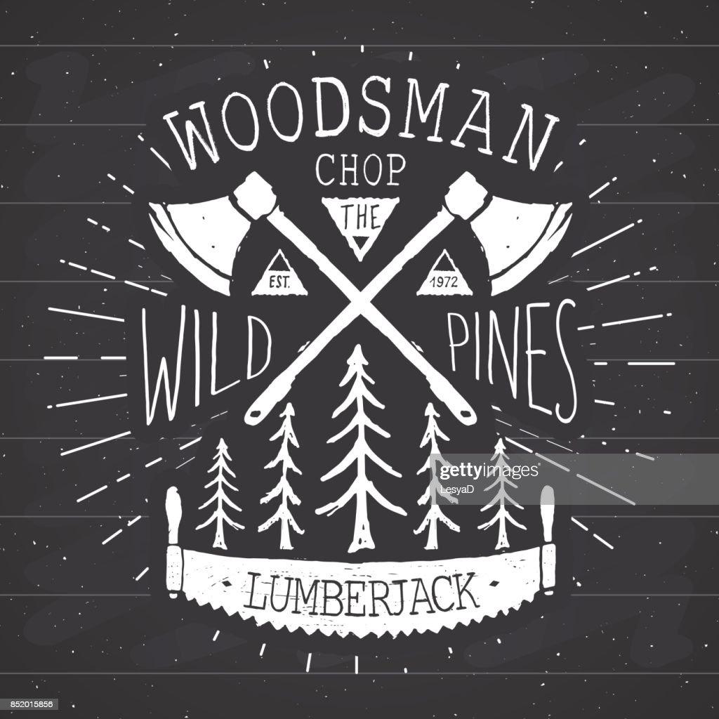 Lumberjack at work Vintage label, Hand drawn sketch, grunge textured retro badge, typography design t-shirt print, vector illustration on chalkboard background