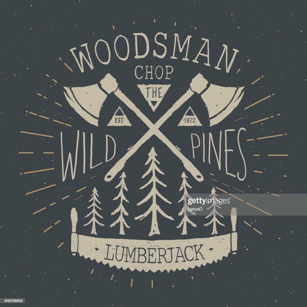 Lumberjack at work Vintage label, Hand drawn sketch, grunge textured retro badge, typography design t-shirt print, vector illustration