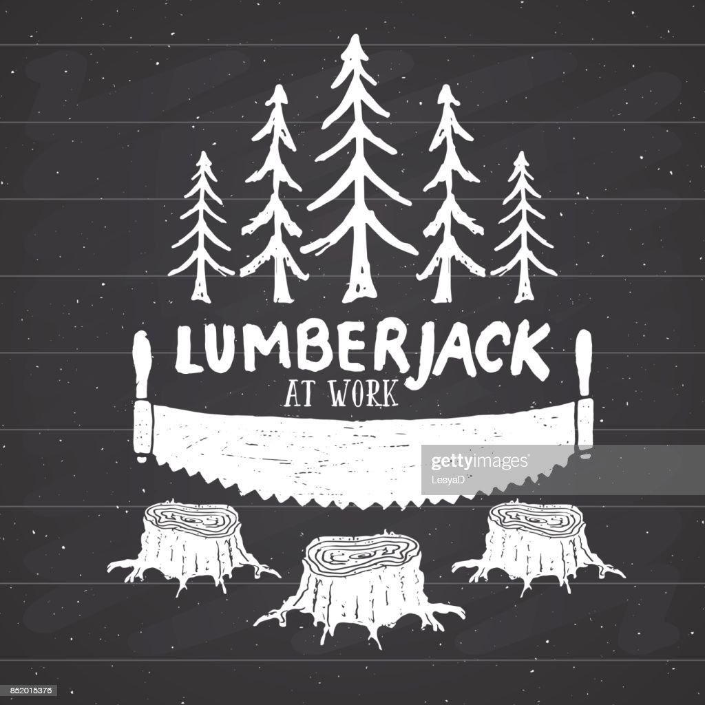 Lumberjack at work with saw Vintage label, Hand drawn sketch, grunge textured retro badge, typography design t-shirt print, vector illustration on chalkboard background