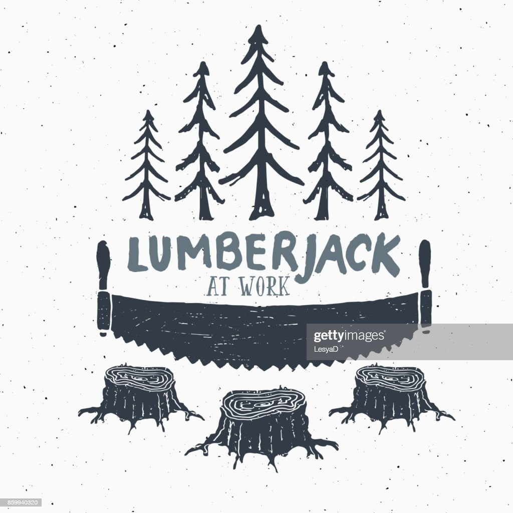 Lumberjack at work with saw Vintage label, Hand drawn sketch, grunge textured retro badge, typography design t-shirt print, vector illustration