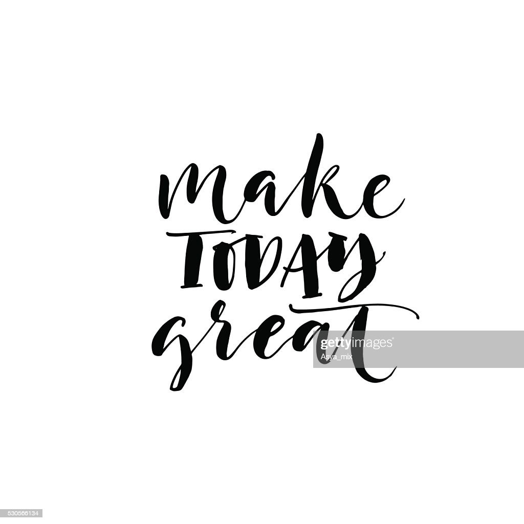 Make today great phrase.